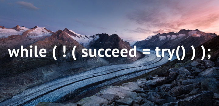 while not succeed, try again